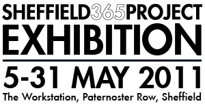 Sheffield 365 Project Exhibition: 5-31 May 2011
